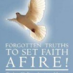 Forgotten Truths to Set Faith Afire Words to Challenge, Inspire and Instruct